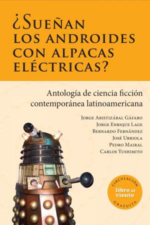 ¿Sueñan los androides con alpacas eléctricas?: antología de ciencia ficción contemporánea latinoamericana