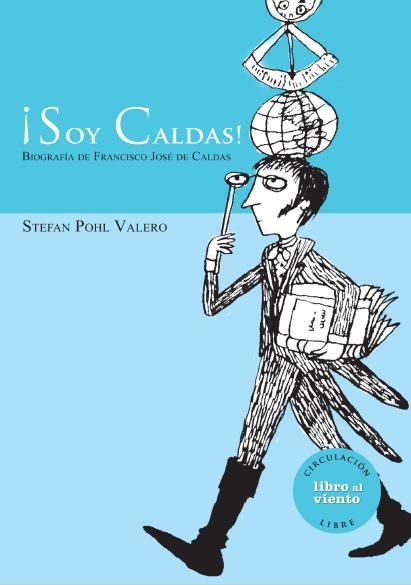 ¡Soy Caldas! : biografía de Francisco José de Caldas