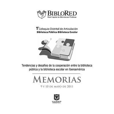 Tendencias y desafíos de la cooperación entre la biblioteca pública y la biblioteca escolar en Iberoamérica: memorias del Primer Coloquio Distrital de Articulación entre la Biblioteca Pública y la Biblioteca Escolar