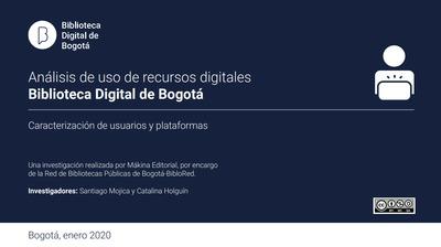 Biblioteca Digital de Bogotá: análisis de uso de recursos digitales. Caracterización de usuarios y plataformas<br /><br />