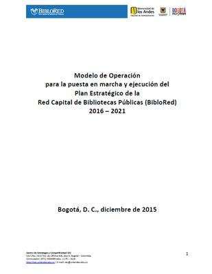 Modelo de operación para la puesta en marcha y ejecución del Plan Estratégico de la Red Capital de Bibliotecas  Públicas (BibloRed) 2016 – 2021