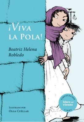 ¡Viva La Pola! : biografía de Policarpa Salavarrieta