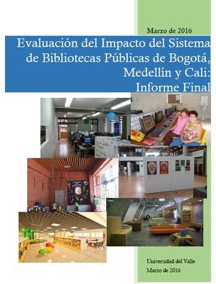 Evaluación del impacto del Sistema de Bibliotecas Públicas de Bogotá, Medellín y Cali: informe final