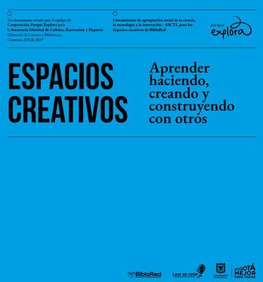 Espacios creativos : aprender haciendo, creando y construyendo con otros