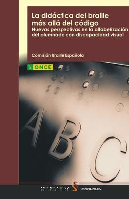 Didáctica del braille más allá del código : nuevas perspectivas en la alfabetización del alumnado con discapacidad visual