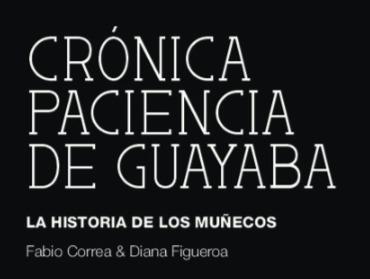 Historia a través de los muñecos. Paciencia de Guayaba. Clubes de memoria