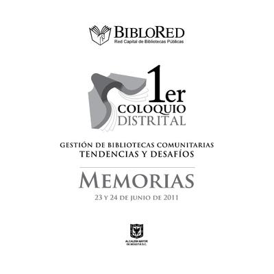 Memorias del Primer Coloquio Distrital: gestión de bibliotecas comunitarias, tendencias y desafíos.